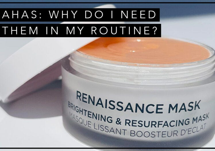 AHAs: Why do I need them in my routine?